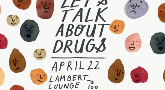 Lets Talk About Drugs - April 22, MCA 187 Lambert Lounge, 3 to 5 p.m.