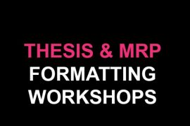 Are you a graduate student in your final year? Are you working on finishing up your MRP or thesis? Do you have questions about the required format for your document? Would you like to learn more about the final submission process? If yes, then stop by any of the below Thesis and MRP Formatting Workshops for a brief overview of thesis and MRP format guidelines, the final submission process; and a chance to ask any questions you may have about the formatting of your own document. Thursday, March 15 – 4:00 to 5:00PM Tuesday, March 20 – 12:00 to 1:00PM Wednesday, March 28 – 3:00 to 4:00PM Friday, April 6 – 10:00 to 11:00AM Tuesday, April 10 – 1:00 to 2:00PM Monday, April 16 – 10:00 to 11:00AM All workshops will take place in Room 701B on the 7th floor of 205 Richmond St. W. The same content will be covered in each of the six workshop sessions – attend any one that works for your schedule! Topics that will be covered: The differences between regular and bespoke formats Common formatting issues to avoid The final submission process Navigating the Open Research Repository Thesis and MRP format checklists will also be available in these sessions to help you as you're putting the final touches on your document.