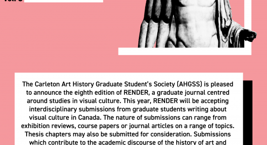 The Art History Graduate Student's Society (AHGSS) is pleased to announce the eighth edition of RENDER, an interdisciplinary graduate journal centered around the study of art and visual culture. In an effort to grow the journal's breadth and scope, this year's edition will expand to showcase quality graduate work in a variety of disciplines from Canadian Graduate students. Submissions may include exhibition reviews, academic papers or articles and original art or video work in disciplines ranging from art history, film studies, cultural studies, visual communication, cultural mediations and digital humanities. RENDER, in association with Carleton University's Art History Graduate Students' Society, is an online student-run publication dedicated to the dissemination of ideas rooted in visual culture. Recognizing that academic work can often be an isolated process, it is the purpose of the journal to provide graduate students with an open forum to circulate their ideas to a wider audience. Please circulate to your students the attached CFP. The deadline for submissions is May 3 2020. Please note that images may not be included in the journal for copyright purposes (original artwork is an exception). Submissions may be sent to rendergraduatejournal@gmail.com for consideration.