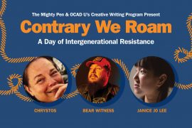 The Mighty Pen & OCAD U's Creative Writing Program Present Contrary We Roam: A Day of Intergenerational Resistance Friday, March 27th, 2020