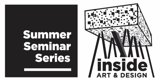 Inside Art and Design: Summer Seminar Series