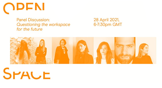 Open Space Panel Discussion: Questioning the workspace for the future April 28 2021