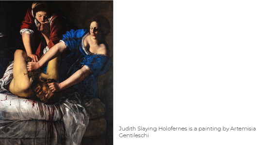 painting of Judith Slaying Holofernes is a painting by Artemisia Gentileschi