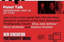 Free Panel Talk: Winners of New Generation Photography Award Wednesday, May 16 at 7 p.m. Join us for a panel talk with the three inaugural recipients of the New Generation Photography Award: Elisa Julia Gilmour, Meryl McMaster and Deanna Pizzitelli. Moderated by Bonnie Rubenstein, Artistic Director, Scotiabank CONTACT Photography Festival and Francisco Alvarez, Dorene & Peter Milligan Executive Director, OCAD U Galleries. Welcoming remarks by Dr. Duke Redbird. » More info » Facebook event