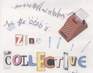 OCAD U Zine Collective meets in Learning Zone every 1st or 3rd Thursday at 12 pm