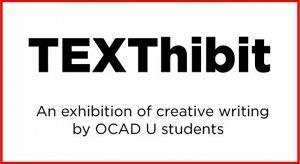 TEXThibit: Exhibition of creative writing by OCAD U students, 2017