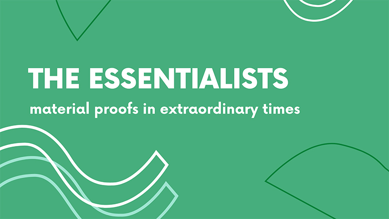 The Essentialists: material proofs in extraordinary times, 2020