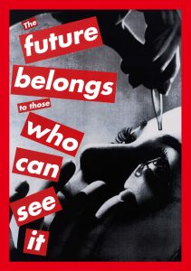 "Barbara Kruger ""Untitled (The future belongs to those who can see it)"" 1997."