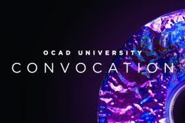 OCAD UNIVERSITY'S 2020 VIRTUAL CONVOCATION CEREMONY : Friday, June 12, 2020